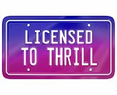 image of exciting  - Licensed to Thrill words on a vanity car or automobile plate to illustrate fun or exciting driving in an exciting new model vehicle - JPG