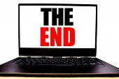 Handwritten Text Showing The End. Business Concept Writing For End Finish Close Written On Monitor F poster