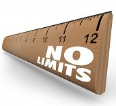 The words No Limits on a ruler illustrates the unlimited potential of an opportunity and the great p