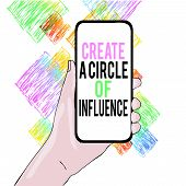 Conceptual Hand Writing Showing Create A Circle Of Influence. Business Photo Showcasing Be An Influe poster