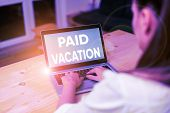 Conceptual Hand Writing Showing Paid Vacation. Business Photo Text Sabbatical Weekend Off Holiday Ti poster