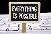 Word Writing Text Everything Is Possible. Business Concept For All You Think Or Dream Can Become Tru poster