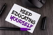 Handwriting Text Writing Keep Education Yourself. Concept Meaning Never Stop Learning To Be Better I poster