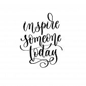 Inspire Someone Today - Hand Lettering Inscription Text Motivation And Inspiration Positive Quote poster
