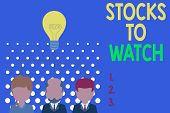 Writing Note Showing Stocks To Watch. Business Photo Showcasing Being Heavy Broker And Watch Every I poster