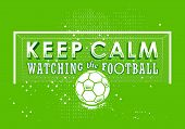 Typography Poster Keep Calm Watching The Football With Ball poster