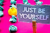 Writing Note Showing  Just Be Yourself. Business Photo Showcasing Self Attitude Confidence True Conf poster