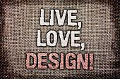 Writing Note Showing  Live, Love, Design Motivational Call. Business Photo Showcasing Exist Tenderne poster