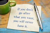 If you do not go after what you want, you will never have it - handwriting on a napkin with a cup of poster