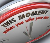 This Moment Makes You Who You Are words on a clock to illustrate it's the moment of truth or a turni