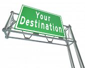 Your Destination words on green freeway road sign directing you to your desired location, attraction