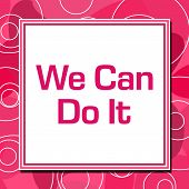 We Can Do It Text Written Over Pink Background. poster