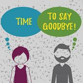 Word Writing Text Time To Say Goodbye. Business Concept For Separation Moment Leaving Breakup Farewe poster