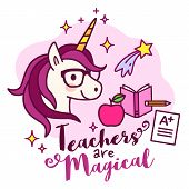 Cute Unicorn Teacher Wearing Eyeglasses, With Text teachers Are Magical Simple Cartoon Vector Illu poster