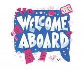 Welcome Aboard Phrase. Hand Drawn Lettering With Speech Bubble. New Team Member Message. poster