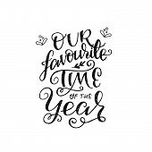 Our Favourite Time Of The Year Hand Drawn Lettering Text With Doodles. Flourish Calligraphic Phrase  poster