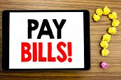 Writing Text Showing Pay Bills. Business Concept For Finance Paying Online Written On Tablet Compute poster