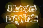 stock photo of lap dancing  - I Love Dance Concept text on background - JPG