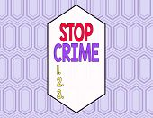 Conceptual Hand Writing Showing Stop Crime. Business Photo Showcasing The Effort Or Attempt To Reduc poster
