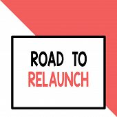 Text Sign Showing Road To Relaunch. Conceptual Photo In The Way To Launch Again Fresh New Start Begi poster