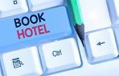 Conceptual Hand Writing Showing Book Hotel. Business Photo Text An Arrangement You Make To Have A Ho poster