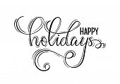 Happy Holidays. Hand Drawn Creative Calligraphy, Brush Pen Lettering. Design Holiday Greeting Cards  poster