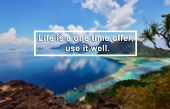 Life Inspiration Quote With Phrase life Is A One Time Offer, Use It Well Blurry Background. poster