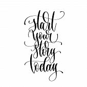 Start Your Story Today - Hand Lettering Inscription Text poster