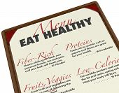 Eat healthy with this menu of food items that are good for you, including fiber, protein, fruits, ve