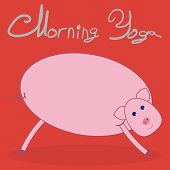 Morning Yoga With A Pig. Red Background. The Text Above The Picture Morning Yoga . poster