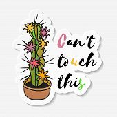 Sticker With Cactus In Pot With The Inscription Can Not Touch This. Colored Funny Cute Cactus With B poster