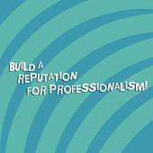 Text Sign Showing Build A Reputation For Professionalism. Conceptual Photo Be Professional In What Y poster