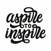 Aspire To Inspire. Hand Lettering Inspirational Quote. Vector Typography For Posters, Prints, T Shir poster