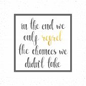 In the end we only regret chances. Motivational  calligraphic text poster