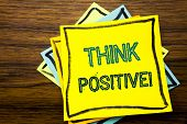 Conceptual Hand Writing Text Caption Inspiration Showing Think Positive. Business Concept For Positi poster