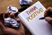 Word, Writing Think Positive. Concept For Positivity Attitude Written On Notebook Notepad Note Paper poster