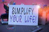Conceptual Hand Writing Showing Simplify Your Life. Business Photo Showcasing Focused On Important A poster