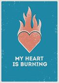 My Heart Is Burning. Valentine Greeting Card. Heart Symbol Typographical Vintage Style Grunge Poster poster