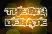 image of debate  - The Big Debate Concept text on background - JPG