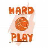 Vector Hand Draw Illustration Of Basketball Ball And Lettering About Hard Play. Professional Basketb poster