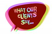 Text Sign Showing What Our Clients Say.... Conceptual Photo Your Customer Feedback Using Poll Or Wri poster