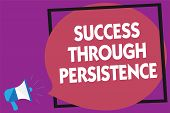 Text Sign Showing Success Through Persistence. Conceptual Photo Never Give Up In Order To Reach Achi poster