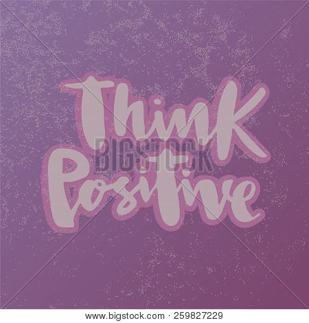 poster of Vector Illustration Of Think Positive For Logotype, Flyer, Banner, Invitation Or Greeting Card, Post