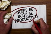 Text Sign Showing Don T Not Be Busy. Be Productive. Conceptual Photo Work Efficiently Organize Your  poster