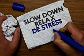 Word Writing Text Slow Down Relax De Stress. Business Concept For Have A Break Reduce Stress Levels  poster