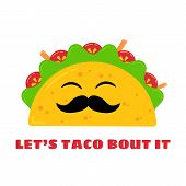 Mexican Cuisine Cute Tacos Drawing. Vector Flat Isolated Illustration Funny Taco Character With Must poster