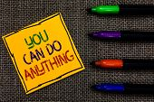Conceptual Hand Writing Showing You Can Do Anything. Business Photo Text Motivation For Doing Someth poster