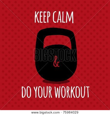 Greeting card. Sport motivation. keep calm and do your workout. poster