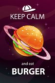 Keep Calm And Eat Burger. Funny Cartoon Motivation Food Poster. poster