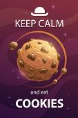 Keep Calm And Eat Cookies. Funny Motivation Creative Poster With Sweet Planet. poster